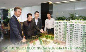 Thủ tục người nước ngoài mua nhà tại Việt Nam